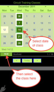 When presented with the calendar grid, select the day of required class. The classes available will then appear at the bottom of the screen. Press the time box to get to the booking screen